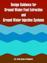 Design Guidance for Ground Water/Fuel Extraction and Ground Water Injection Systems