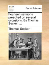 Fourteen Sermons Preached on Several Occasions. by Thomas Secker,