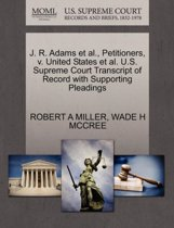 J. R. Adams Et Al., Petitioners, V. United States Et Al. U.S. Supreme Court Transcript of Record with Supporting Pleadings