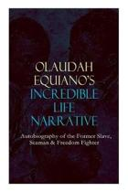 OLAUDAH EQUIANO'S INCREDIBLE LIFE NARRATIVE - Autobiography of the Former Slave, Seaman & Freedom Fighter