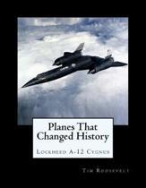 Planes That Changed History - Lockheed A-12 Cygnus