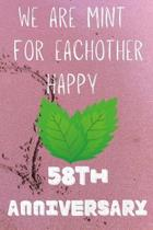 We Are Mint For Eachother Happy 58th Anniversary: Funny 58th We are mint for eachother happy anniversary Birthday Gift Journal / Notebook / Diary Quot