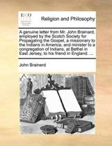 A Genuine Letter from Mr. John Brainard, Employed by the Scotch Society for Propagating the Gospel, a Missionary to the Indians in America, and Minister to a Congregation of Indians, at Bethel in East Jersey, to His Friend in England. ...