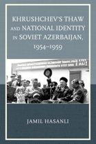 Khrushchev's Thaw and National Identity in Soviet Azerbaijan, 1954–1959