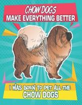 Chow Dogs Make Everything Better I Was Born To Pet All The Chow Dogs: Composition Notebook for Dog and Puppy Lovers