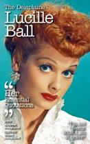 The Delaplaine Lucille Ball - Her Essential Quotations