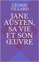 Jane Austen, sa vie et son œuvre