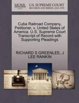 Cuba Railroad Company, Petitioner, V. United States of America. U.S. Supreme Court Transcript of Record with Supporting Pleadings