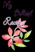 My Bullshit Recipes: Blank Recipe Journal to Write In. When You In Love With Cooking, Autumn and Vintage Leaves and Floral.