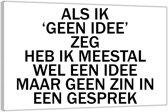 Plexiglas – Tekst: 'Als ik 'geen idee' zeg heb ik meestal wel een idee maar geen zin in een gesprek'– 150x100cm (Wanddecoratie op Plexiglas)