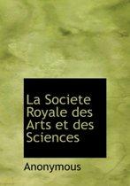 La Societe Royale Des Arts Et Des Sciences