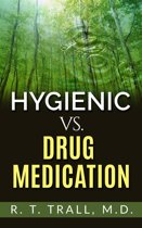 True Healing Art or Hygienic vs. Drug Medication