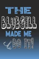 The Bluegill Made Me Do It!: Bluegill Fishing Log Book Journal Notebook For Fishermen