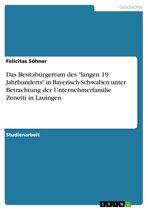 Das Besitzbürgertum des 'langen 19. Jahrhunderts' in Bayerisch-Schwaben unter Betrachtung der Unternehmerfamilie Zenetti in Lauingen