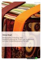 Businessplan: Gründung einer Handelsvertretung für Textil- und Modewaren mit einer Vertriebskonzeption für B2B