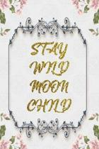 Stay Wild Moon Child: Lined Journal - Flower Lined Diary, Planner, Gratitude, Writing, Travel, Goal, Pregnancy, Fitness, Prayer, Diet, Weigh