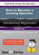 How to Become a Casting Operator