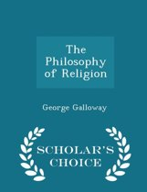 The Philosophy of Religion - Scholar's Choice Edition