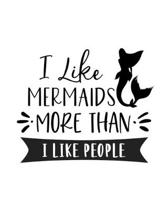 I Like Mermaids More Than I Like People: Mermaid Gift for People Who Love Mermaids - Funny Saying on Cover for Mermaid Lovers - Blank Lined Journal or