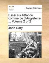 Essai Sur L'Tat Du Commerce D'Angleterre. ... Volume 2 of 2