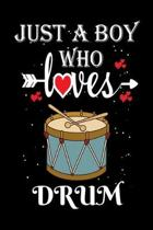 Just a Boy Who Loves Drum: Gift for Drum Lovers, Drum Lovers Journal / Notebook / Diary / Thanksgiving / Christmas & Birthday Gift