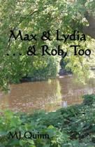 Max & Lydia . . . & Rob, Too