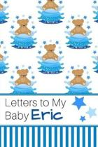 Letters to My Baby Eric: Personalized Journal for New Mommies with Baby Boy Name