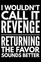 I wouldn't call it revenge: Notebook (Journal, Diary) for those who love sarcasm - 120 lined pages to write in