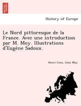 Le Nord Pittoresque de La France. Avec Une Introduction Par M. Moy. Illustrations D'Euge Ne Sadoux.
