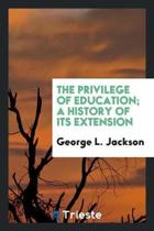The Privilege of Education; A History of Its Extension