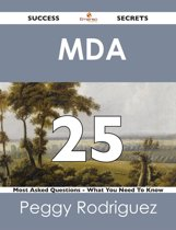 MDA 25 Success Secrets - 25 Most Asked Questions On MDA - What You Need To Know