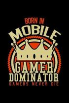 Born in Mobile Gamer Dominator: RPG JOURNAL I GAMING NOTEBOOK for Students Online Gamers Videogamers Hometown Lovers 6x9 inch 120 pages lined I Daily
