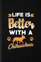 Life Is Better with a Chihuahua: Funny Blank Lined Notebook/ Journal For Chihuahua Lover, Dog Mom Owner Vet, Inspirational Saying Unique Special Birth