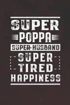 Super Poppa Super Husband Super Tired Happiness: Family life Grandpa Dad Men love marriage friendship parenting wedding divorce Memory dating Journal