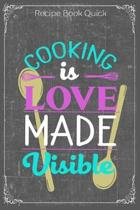 Cooking Is Love Made Visible: Cooking Recipe Notebook Gift for Men, Women or Kids