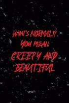 What's Normal!? You Mean Creepy And Beautiful: All Purpose 6x9 Blank Lined Notebook Journal Way Better Than A Card Trendy Unique Gift Black Texture Cr
