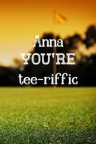 Anna You're Tee-riffic: Golfing Gifts for women, Anna Journal / Notebook / Diary / USA Gift (6 x 9 - 110 Blank Lined Pages)