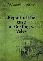 Report of the Case of Gosling V. Veley