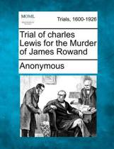 Trial of Charles Lewis for the Murder of James Rowand