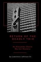 Return of the Deadly Trio: An Alexander Steele Mystery