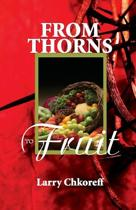 From Thorns to Fruit