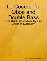 Le Coucou for Oboe and Double Bass - Pure Duet Sheet Music By Lars Christian Lundholm