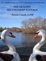 The Healthy Relationship Toolbox: How to Stop Being Codependent and Start Creating Happiness in Your Relationships