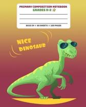 Primary Composition Notebook Grades K-2 Nice Dinosaur: Story Paper Journal Dashed Midline And Picture Space School Exercise Book - T-Rex