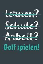 lernen? Schule? Arbeit? Golf spielen!