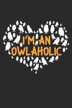 I'm an Owlaholic: Eule Notizbuch liniert DIN A5 - 120 Seiten f�r Notizen, Zeichnungen, Formeln - Organizer Schreibheft Planer Tagebuch