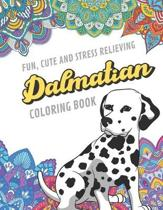 Fun Cute And Stress Relieving Dalmatian Coloring Book: Find Relaxation And Mindfulness By Coloring the Stress Away With Beautiful Black and White Dalm
