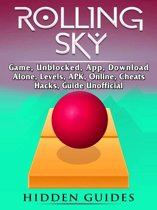 Rolling Sky Game, Unblocked, App, Download, Alone, Levels, APK, Online, Cheats, Hacks, Guide Unofficial