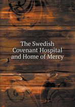 The Swedish Covenant Hospital and Home of Mercy
