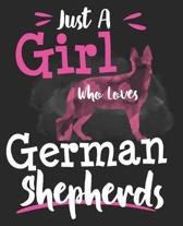 Just A Girl Who Loves German Shepherds: Lover Women Teens Dog Composition Notebook 100 College Ruled Pages Journal Diary